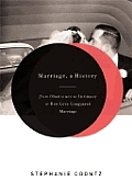 Marriage A History From Obedience To Intimacy or How Love Conquered Marriage