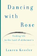 Dancing with Rose Finding Life in the Land of Alzheimers