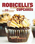 Robicellis A Love Story with Cupcakes With 50 Decidedly Grown Up Recipes