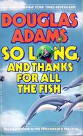 So Long, And Thanks For All The Fish: Hitchhiker's Guide To The Galaxy 4