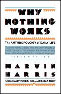 Why Nothing Works The Anthropology of Daily Life