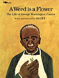 Weed Is a Flower The Life of George Washington Carver