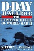 D Day June 6 1944 The Climactic Battle of World War II