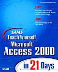 Sams Teach Yourself Microsoft Access 2000 in 21 Days With Code Samples & Material Needed for Book Examples