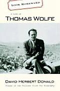 Look Homeward A Life Of Thomas Wolfe