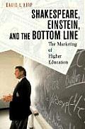 Shakespeare Einstein & the Bottom Line The Marketing of Higher Education