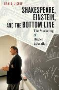 Shakespeare, Einstein, and the Bottom Line: The Marketing of Higher Education (Revised)