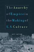 Anarchy of Empire in the Making of U S Culture