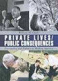 Private Lives Public Consequences Personality & Politics in Modern America