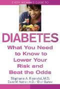 Every Woman's Guide to Diabetes: What You Need to Know to Lower Your Risk and Beat the Odds