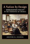 Nation by Design Immigration Policy in the Fashioning of America