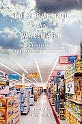 To Serve God & Wal Mart The Making of Christian Free Enterprise