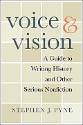 Voice & Vision A Guide to Writing History & Other Serious Nonfiction