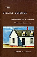 The Dismal Science: How Thinking Like an Economist Undermines Community