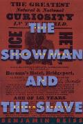 Showman & the Slave Race Death & Memory in Barnums America