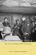 Condemnation of Blackness Race Crime & the Making of Modern Urban America