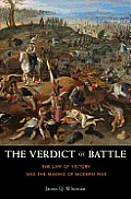 Verdict of Battle The Law of Victory & the Making of Modern War