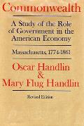 Commonwealth: A Study of the Role of Government in the American Economy: Massachusetts, 1774-1861