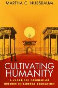 Cultivating Humanity A Classical Defense of Reform in Liberal Education