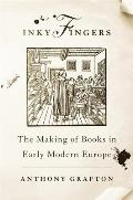 Inky Fingers The Making of Books in Early Modern Europe