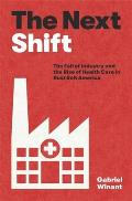 Next Shift The Fall of Industry & the Rise of Health Care in Rust Belt America
