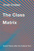 The Class Matrix: Social Theory After the Cultural Turn