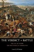 Verdict of Battle: The Law of Victory and the Making of Modern War