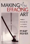 Making & Effacing Art Modern American Art in a Culture of Museums
