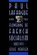 Paul Lafargue & the Flowering of French Socialism 1882 1911