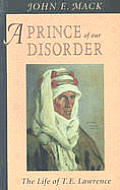 Prince of Our Disorder The Life of T E Lawrence