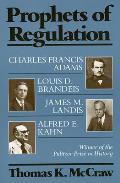 Prophets Of Regulation Charles Francis Adams Louis D Brandeis James M Landis Alfred E Kahn