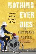 Nothing Ever Dies Vietnam & the Memory of War