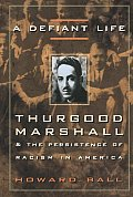 A Defiant Life: Thurgood Marshall and the Persistence of Racism in America
