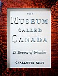 Museum Called Canada 25 Rooms of Wonder