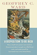 Disposition to Be Rich How a Small Town Pastors Son Ruined an American President Brought on a Wall Street Crash & Made Himself the Best Hated Man in the United States