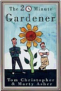 20 Minute Gardener The Garden of Your Dreams Without Giving up Your Life Your Job or Your Sanity