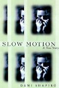 Slow Motion A True Story