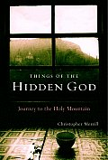 Things Of The Hidden God Journey To The Holy Mountain