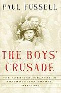 Boys Crusade The American Infantry in Northwestern Europe 1944 1945