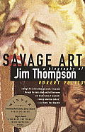 Savage Art A Biography of Jim Thompson