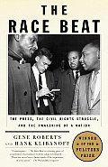 Race Beat The Press the Civil Rights Struggle & the Awakening of a Nation