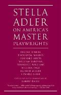 Stella Adler on America's Master Playwrights: Eugene O'Neill, Thornton Wilder, Clifford Odets, William Saroyan, Tennessee Williams, William Inge, Arth