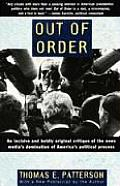 Out of Order An Incisive & Boldly Original Critique of the News Medias Domination of Americas Political Process