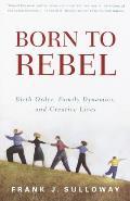 Born to Rebel Birth Order Family Dynamics & Creative Lives