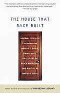 The House That Race Built: Original Essays by Toni Morrison, Angela Y. Davis, Cornel West, and Others on Black Americans and Politics in America