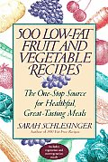 Five Hundred Low-Fat Fruit and Vegetable Recipes: How You Can Enjoy the Recommended Five To...