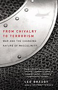 From Chivalry to Terrorism War & the Changing Nature of Masculinity