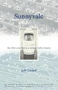 Sunnyvale The Rise & Fall Of A Silicon