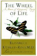 Wheel Of Life Memoir Of Living & Dying