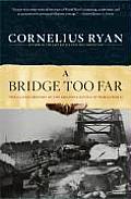 Bridge Too Far The Classic History of the Greatest Airborne Battle of World War II